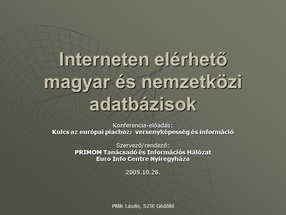 Pitlik László, SZIE Gödöllő Interneten elérhető magyar és nemzetközi adatbázisok Konferencia-előadás: Kulcs az európai piachoz: versenyképesség és inf