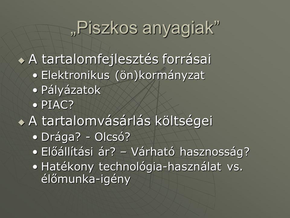 """""""Piszkos anyagiak""""  A tartalomfejlesztés forrásai •Elektronikus (ön)kormányzat •Pályázatok •PIAC?  A tartalomvásárlás költségei •Drága? - Olcsó? •El"""