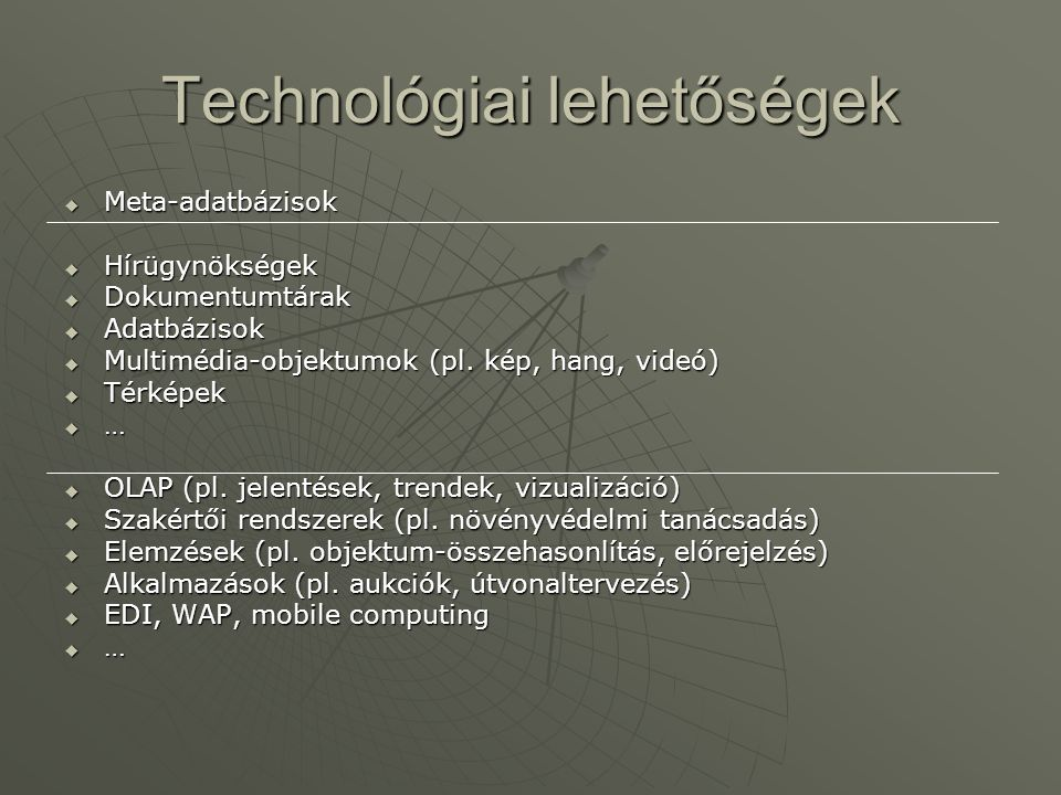 Technológiai lehetőségek  Meta-adatbázisok  Hírügynökségek  Dokumentumtárak  Adatbázisok  Multimédia-objektumok (pl. kép, hang, videó)  Térképek