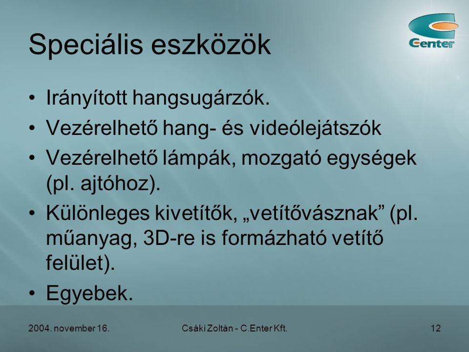 2004. november 16.Csáki Zoltán - C.Enter Kft.12 Speciális eszközök •Irányított hangsugárzók.