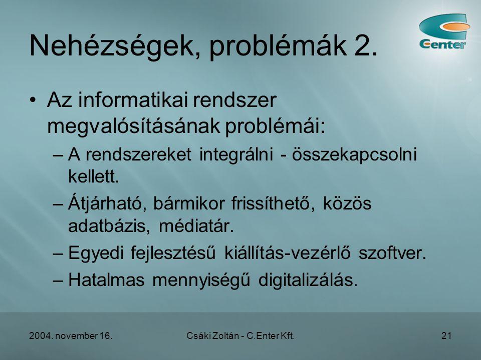 2004. november 16.Csáki Zoltán - C.Enter Kft.21 Nehézségek, problémák 2.