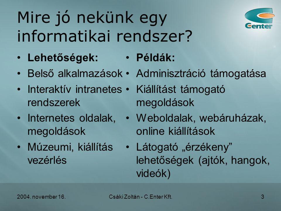 2004. november 16.Csáki Zoltán - C.Enter Kft.3 Mire jó nekünk egy informatikai rendszer.