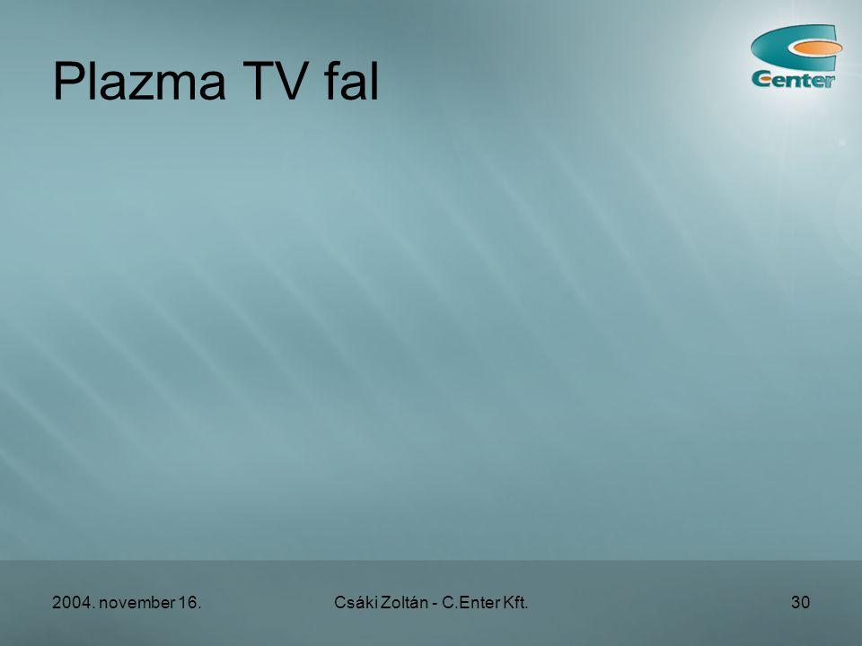 2004. november 16.Csáki Zoltán - C.Enter Kft.30 Plazma TV fal