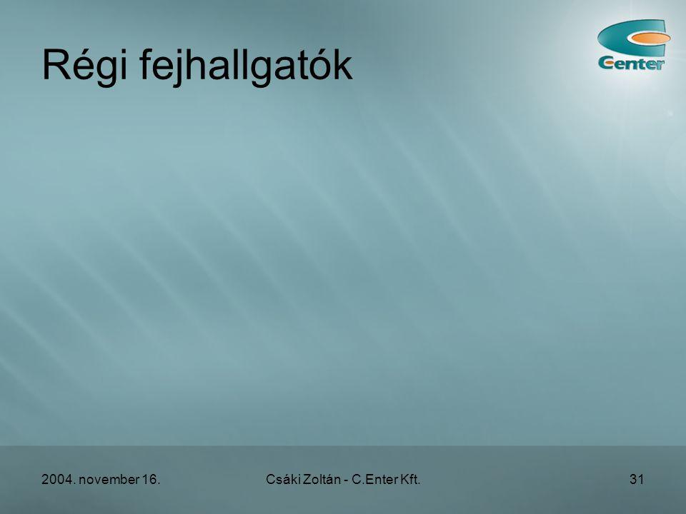 2004. november 16.Csáki Zoltán - C.Enter Kft.31 Régi fejhallgatók