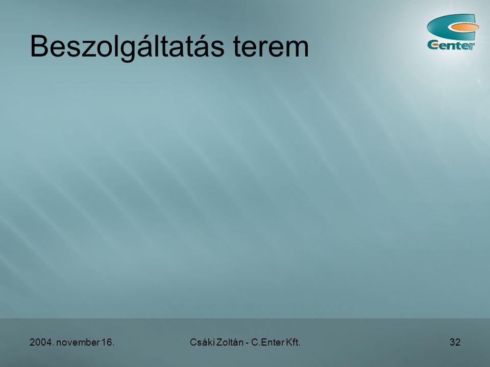 2004. november 16.Csáki Zoltán - C.Enter Kft.32 Beszolgáltatás terem