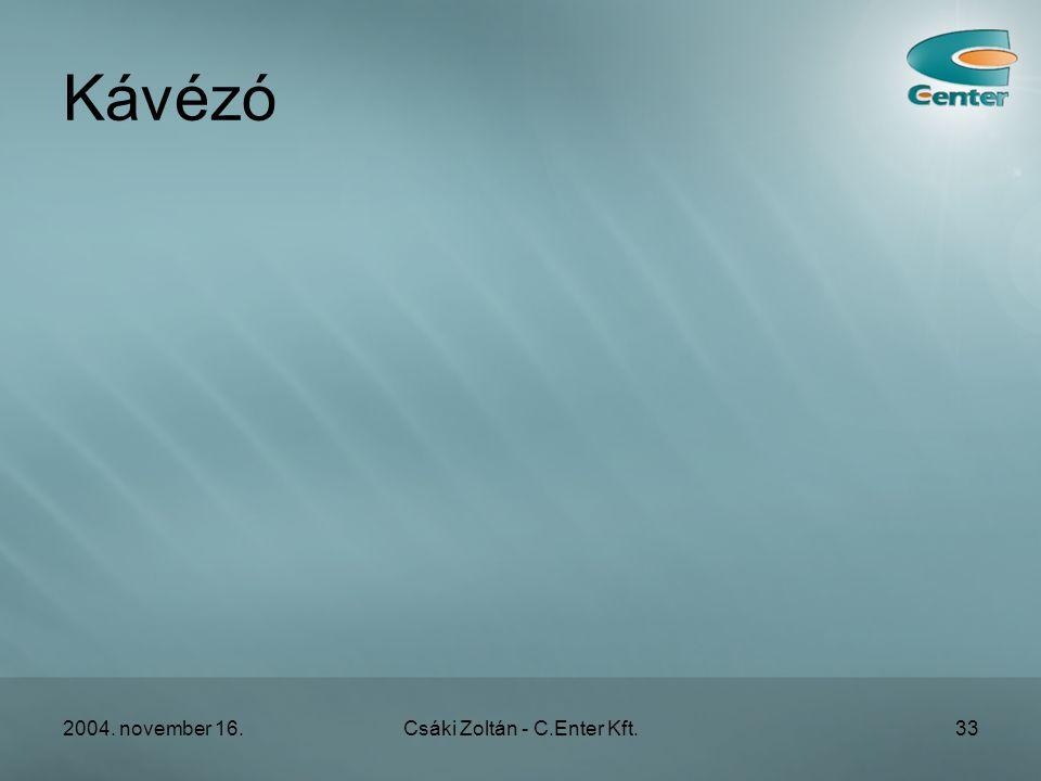 2004. november 16.Csáki Zoltán - C.Enter Kft.33 Kávézó
