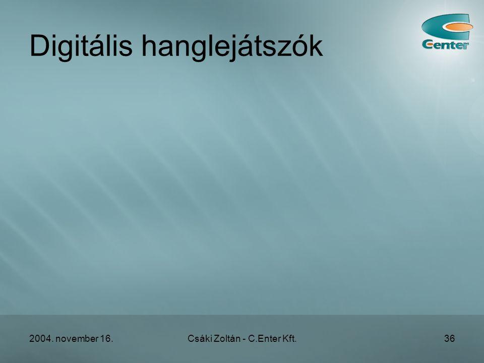 2004. november 16.Csáki Zoltán - C.Enter Kft.36 Digitális hanglejátszók