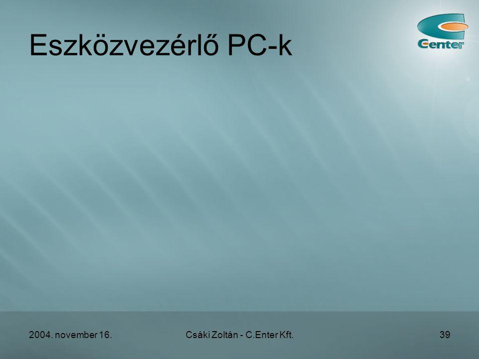 2004. november 16.Csáki Zoltán - C.Enter Kft.39 Eszközvezérlő PC-k