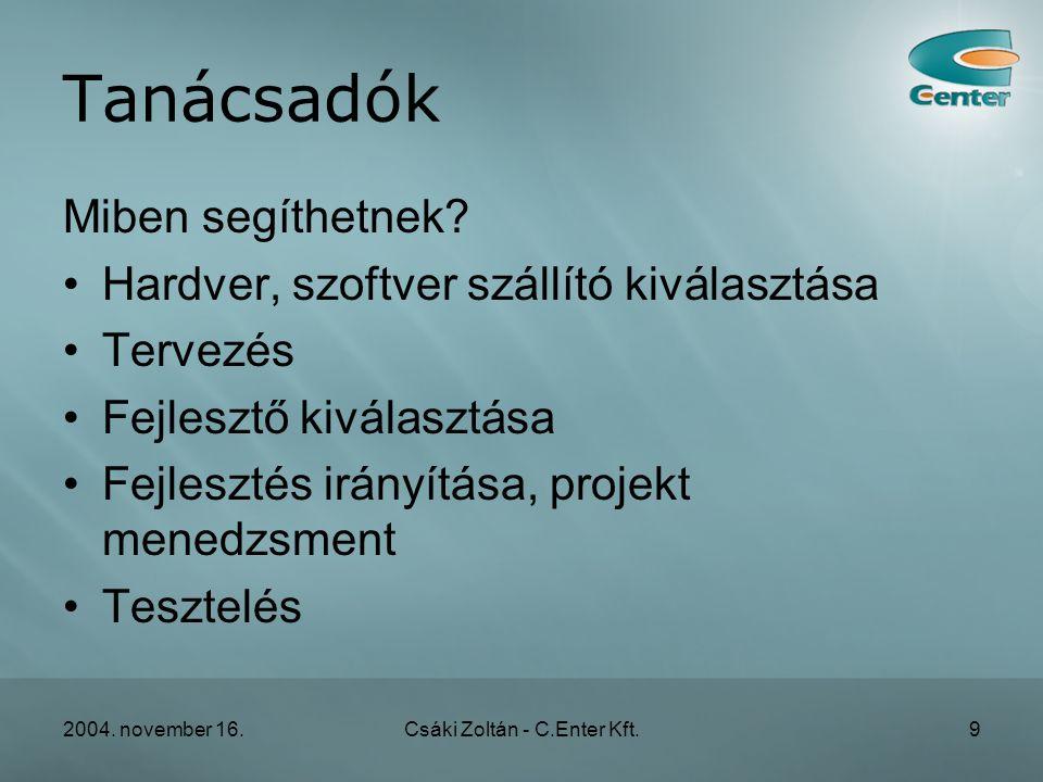 2004. november 16.Csáki Zoltán - C.Enter Kft.9 Tanácsadók Miben segíthetnek.