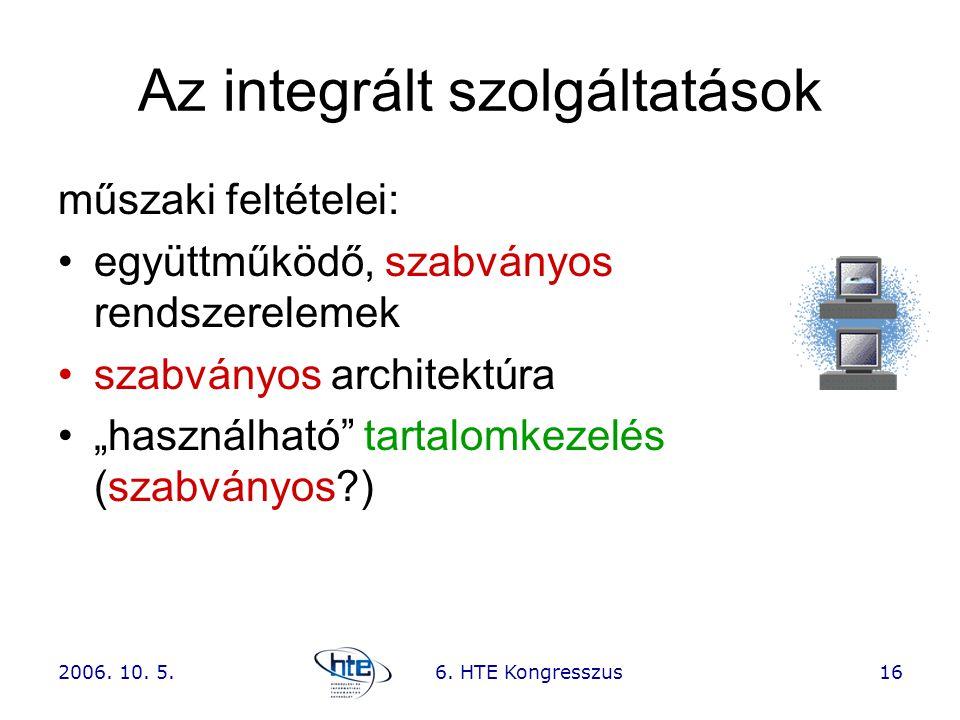 """2006. 10. 5.6. HTE Kongresszus16 Az integrált szolgáltatások műszaki feltételei: •együttműködő, szabványos rendszerelemek •szabványos architektúra •""""h"""