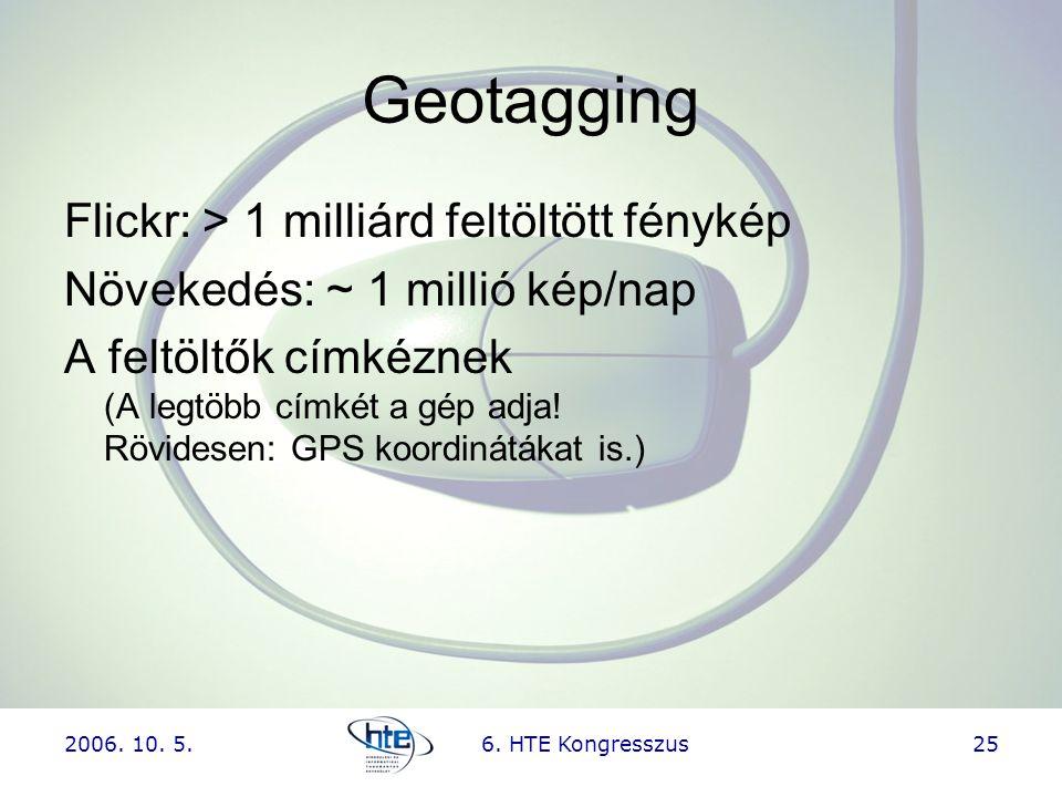 2006. 10. 5.6. HTE Kongresszus25 Geotagging Flickr: > 1 milliárd feltöltött fénykép Növekedés: ~ 1 millió kép/nap A feltöltők címkéznek (A legtöbb cím