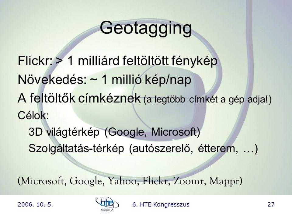 2006. 10. 5.6. HTE Kongresszus27 Geotagging Flickr: > 1 milliárd feltöltött fénykép Növekedés: ~ 1 millió kép/nap A feltöltők címkéznek (a legtöbb cím