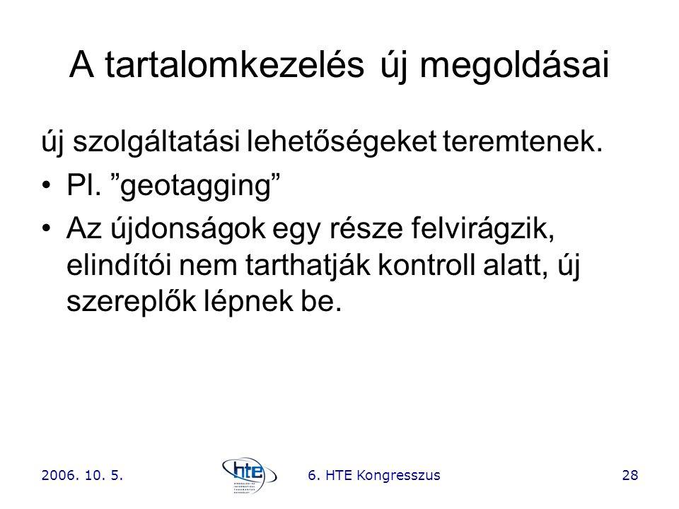"""2006. 10. 5.6. HTE Kongresszus28 A tartalomkezelés új megoldásai új szolgáltatási lehetőségeket teremtenek. •Pl. """"geotagging"""" •Az újdonságok egy része"""