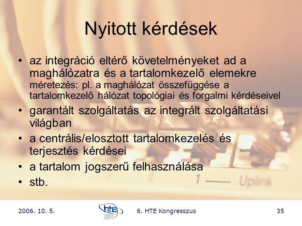 2006. 10. 5.6. HTE Kongresszus35 Nyitott kérdések •az integráció eltérő követelményeket ad a maghálózatra és a tartalomkezelő elemekre méretezés: pl.