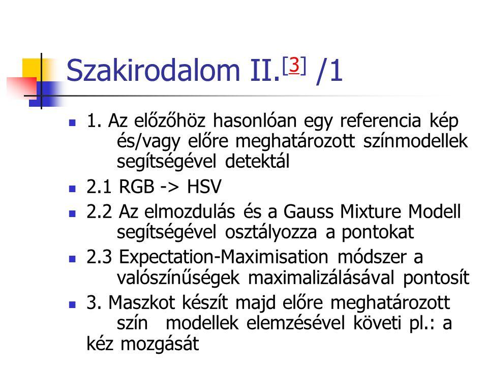 Szakirodalom II. [3] /13  1. Az előzőhöz hasonlóan egy referencia kép és/vagy előre meghatározott színmodellek segítségével detektál  2.1 RGB -> HSV
