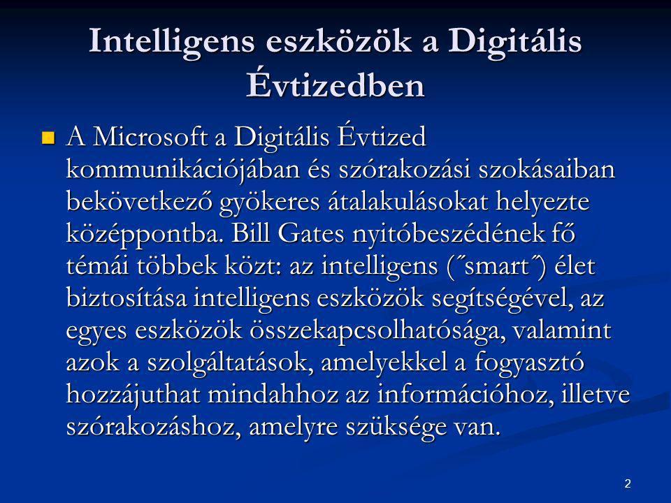 2 Intelligens eszközök a Digitális Évtizedben  A Microsoft a Digitális Évtized kommunikációjában és szórakozási szokásaiban bekövetkező gyökeres átalakulásokat helyezte középpontba.