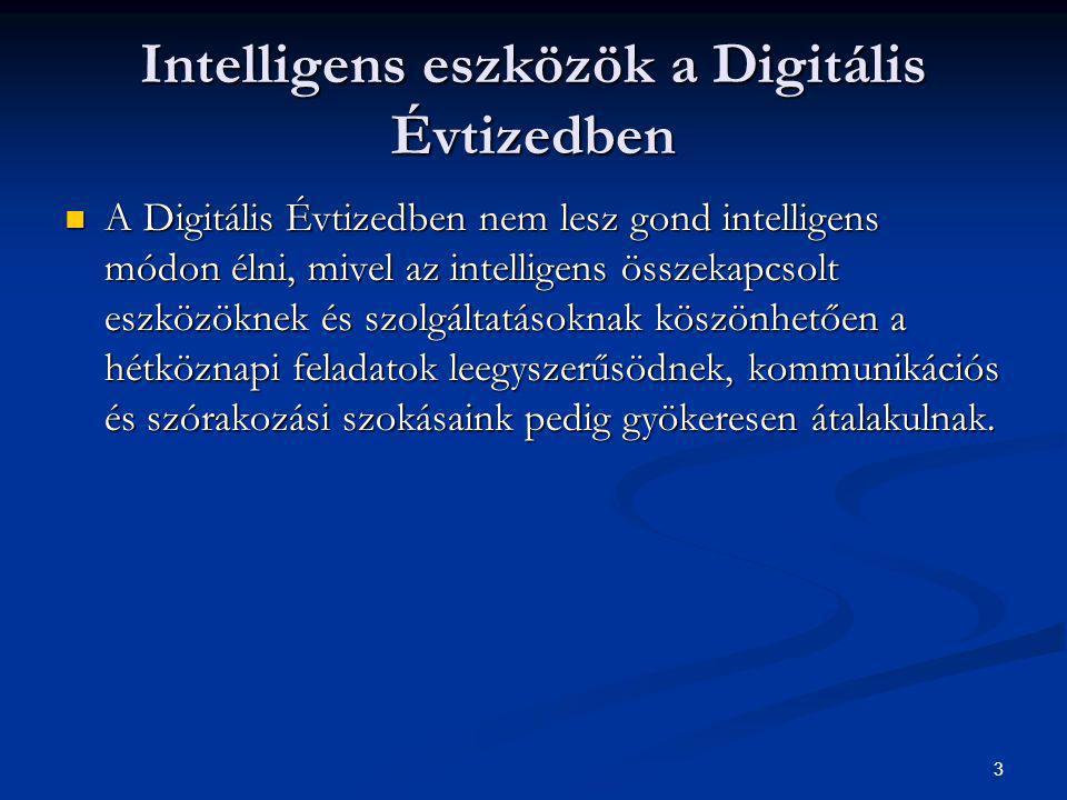 3 Intelligens eszközök a Digitális Évtizedben  A Digitális Évtizedben nem lesz gond intelligens módon élni, mivel az intelligens összekapcsolt eszközöknek és szolgáltatásoknak köszönhetően a hétköznapi feladatok leegyszerűsödnek, kommunikációs és szórakozási szokásaink pedig gyökeresen átalakulnak.