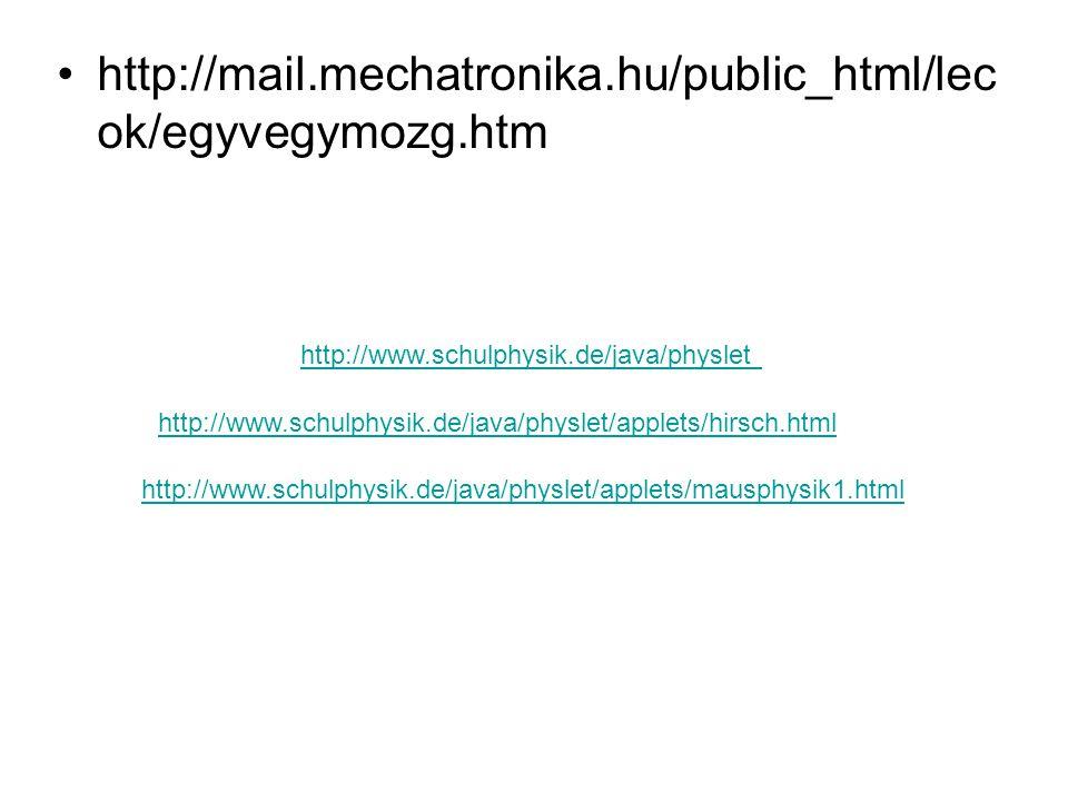 •http://mail.mechatronika.hu/public_html/lec ok/egyvegymozg.htm http://www.schulphysik.de/java/physlet http://www.schulphysik.de/java/physlet/applets/hirsch.html http://www.schulphysik.de/java/physlet/applets/mausphysik1.html