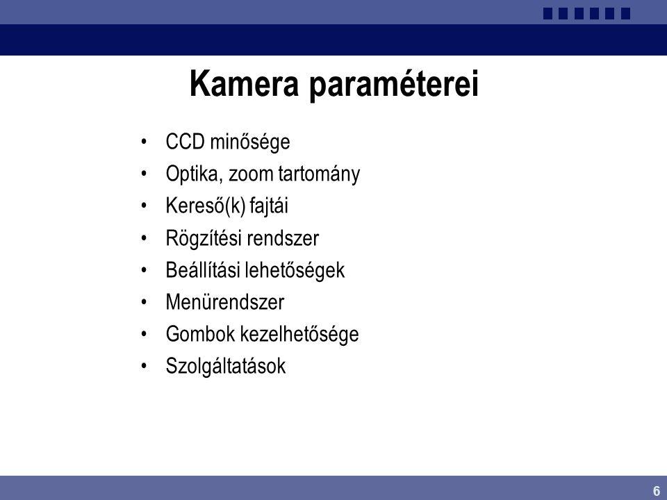 6 Kamera paraméterei •CCD minősége •Optika, zoom tartomány •Kereső(k) fajtái •Rögzítési rendszer •Beállítási lehetőségek •Menürendszer •Gombok kezelhe