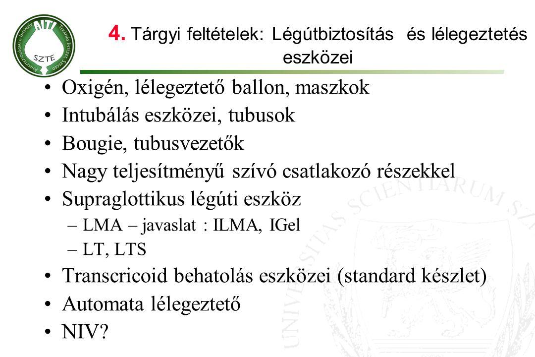 4. Tárgyi feltételek: Légútbiztosítás és lélegeztetés eszközei •Oxigén, lélegeztető ballon, maszkok •Intubálás eszközei, tubusok •Bougie, tubusvezetők