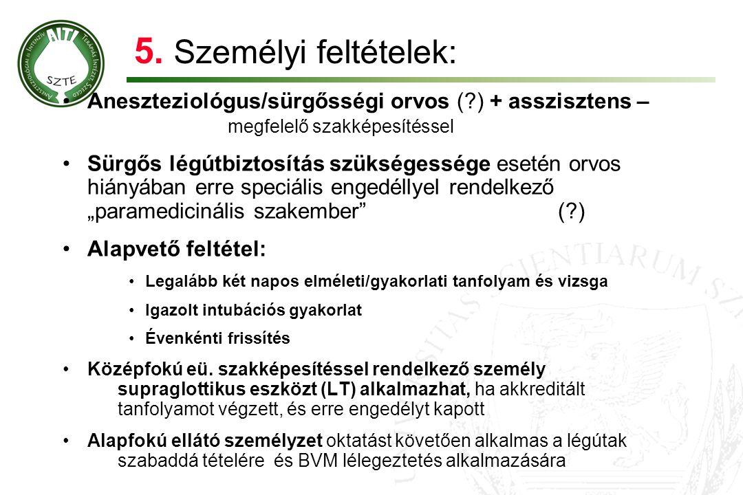 5. Személyi feltételek: •Aneszteziológus/sürgősségi orvos (?) + asszisztens – megfelelő szakképesítéssel •Sürgős légútbiztosítás szükségessége esetén