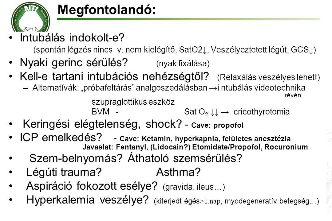 Megfontolandó: •Intubálás indokolt-e? (spontán légzés nincs v. nem kielégítő, SatO2↓, Veszélyeztetett légút, GCS↓) •Nyaki gerinc sérülés? (nyak fixálá