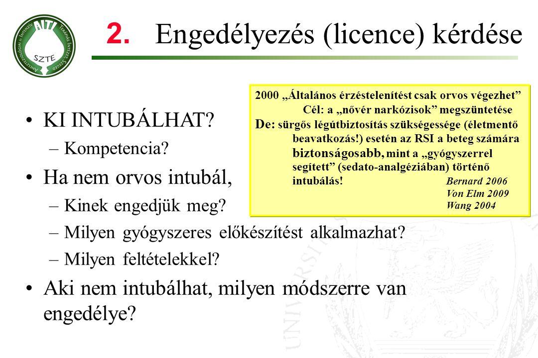 2. Engedélyezés (licence) kérdése •KI INTUBÁLHAT? –Kompetencia? •Ha nem orvos intubál, –Kinek engedjük meg? –Milyen gyógyszeres előkészítést alkalmazh
