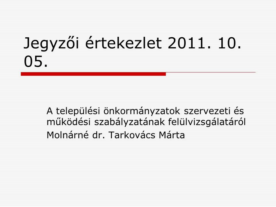 Jegyzői értekezlet 2011. 10. 05. A települési önkormányzatok szervezeti és működési szabályzatának felülvizsgálatáról Molnárné dr. Tarkovács Márta