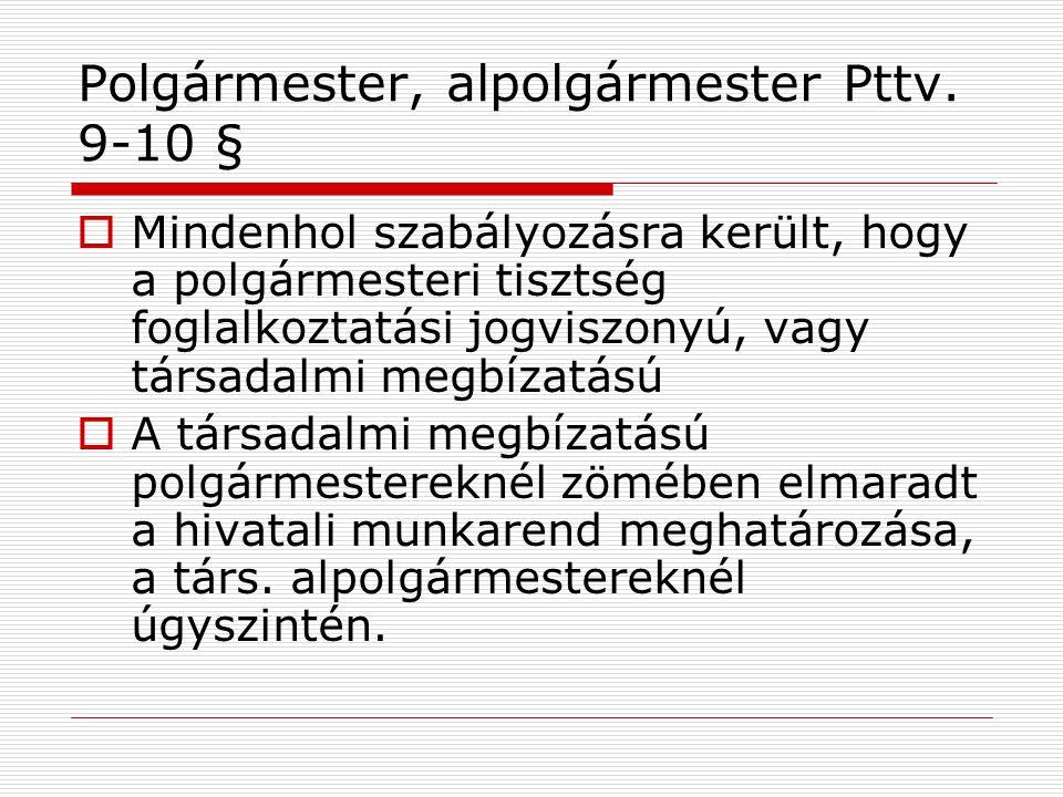 Polgármester, alpolgármester Pttv. 9-10 §  Mindenhol szabályozásra került, hogy a polgármesteri tisztség foglalkoztatási jogviszonyú, vagy társadalmi