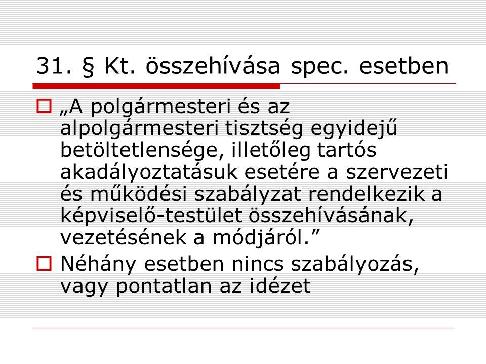 """31. § Kt. összehívása spec. esetben  """"A polgármesteri és az alpolgármesteri tisztség egyidejű betöltetlensége, illetőleg tartós akadályoztatásuk eset"""
