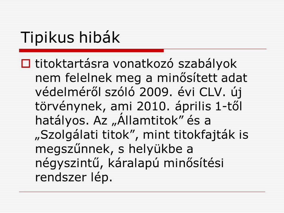 Tipikus hibák  titoktartásra vonatkozó szabályok nem felelnek meg a minősített adat védelméről szóló 2009. évi CLV. új törvénynek, ami 2010. április
