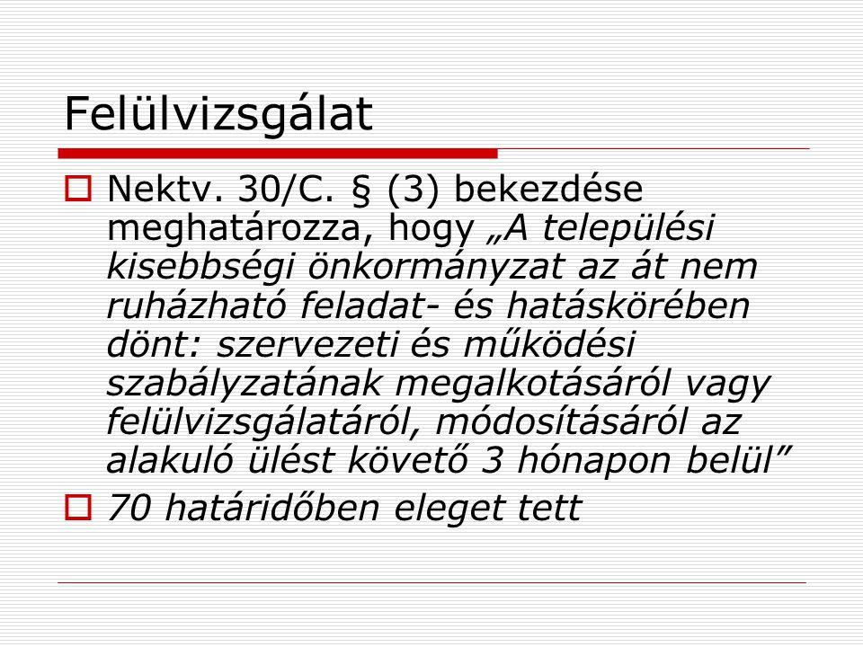 """Felülvizsgálat  Nektv. 30/C. § (3) bekezdése meghatározza, hogy """"A települési kisebbségi önkormányzat az át nem ruházható feladat- és hatáskörében dö"""