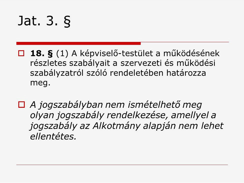 Jat. 3. §  18. § (1) A képviselő-testület a működésének részletes szabályait a szervezeti és működési szabályzatról szóló rendeletében határozza meg.