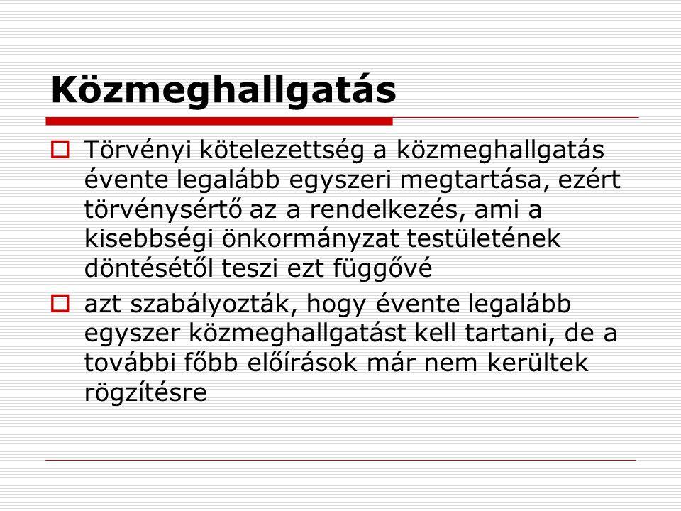 Közmeghallgatás  Törvényi kötelezettség a közmeghallgatás évente legalább egyszeri megtartása, ezért törvénysértő az a rendelkezés, ami a kisebbségi