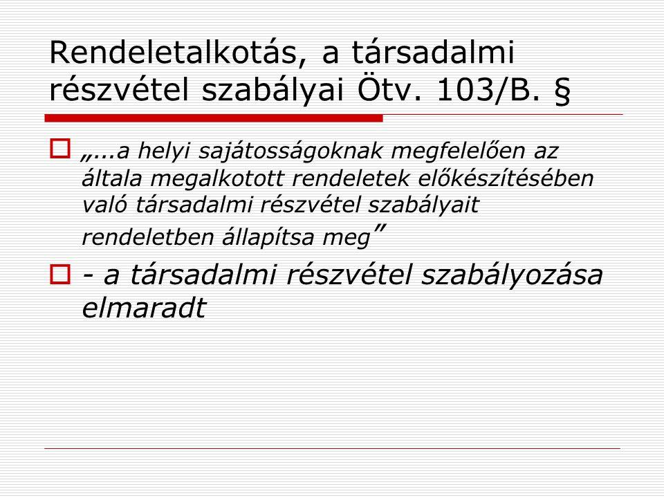 """Rendeletalkotás, a társadalmi részvétel szabályai Ötv. 103/B. §  """"… a helyi sajátosságoknak megfelelően az általa megalkotott rendeletek előkészítésé"""