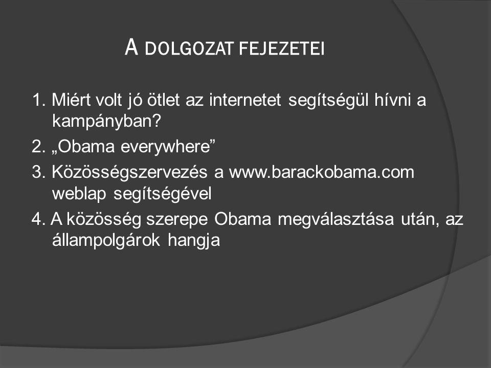 A DOLGOZAT FEJEZETEI 1. Miért volt jó ötlet az internetet segítségül hívni a kampányban.