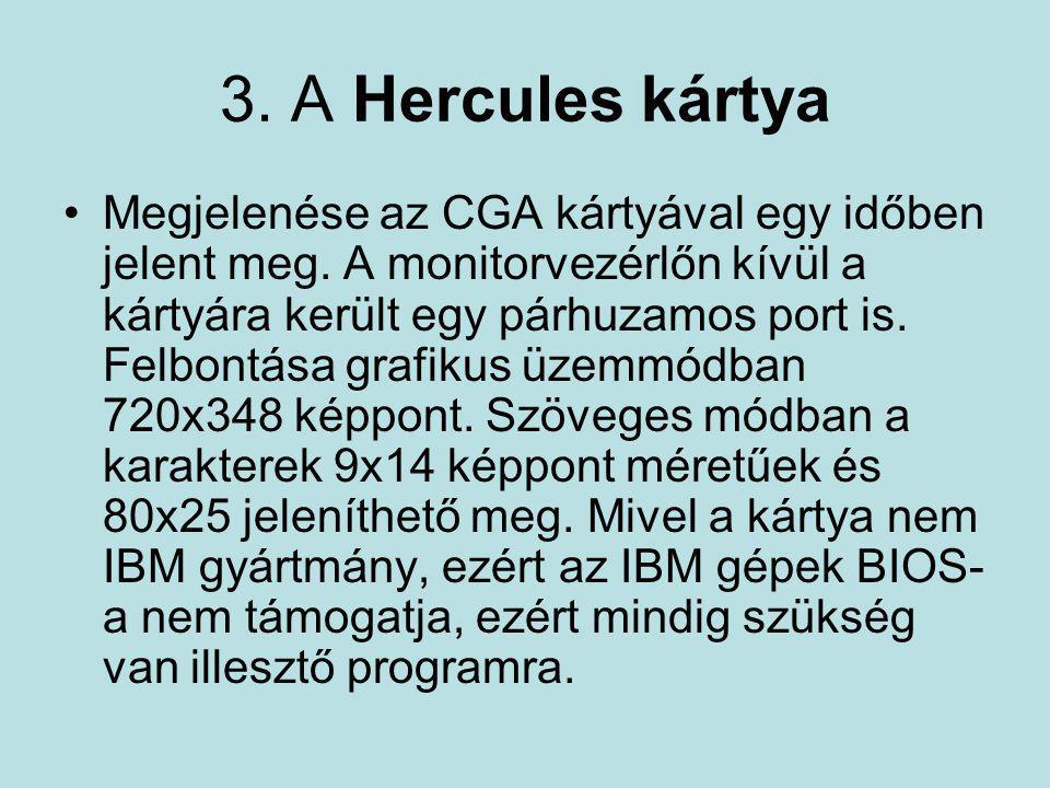 3. A Hercules kártya •Megjelenése az CGA kártyával egy időben jelent meg. A monitorvezérlőn kívül a kártyára került egy párhuzamos port is. Felbontása