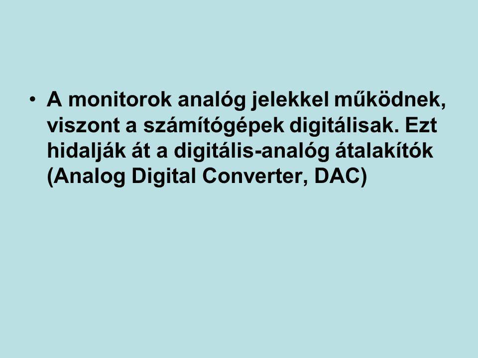 •A monitorok analóg jelekkel működnek, viszont a számítógépek digitálisak. Ezt hidalják át a digitális-analóg átalakítók (Analog Digital Converter, DA