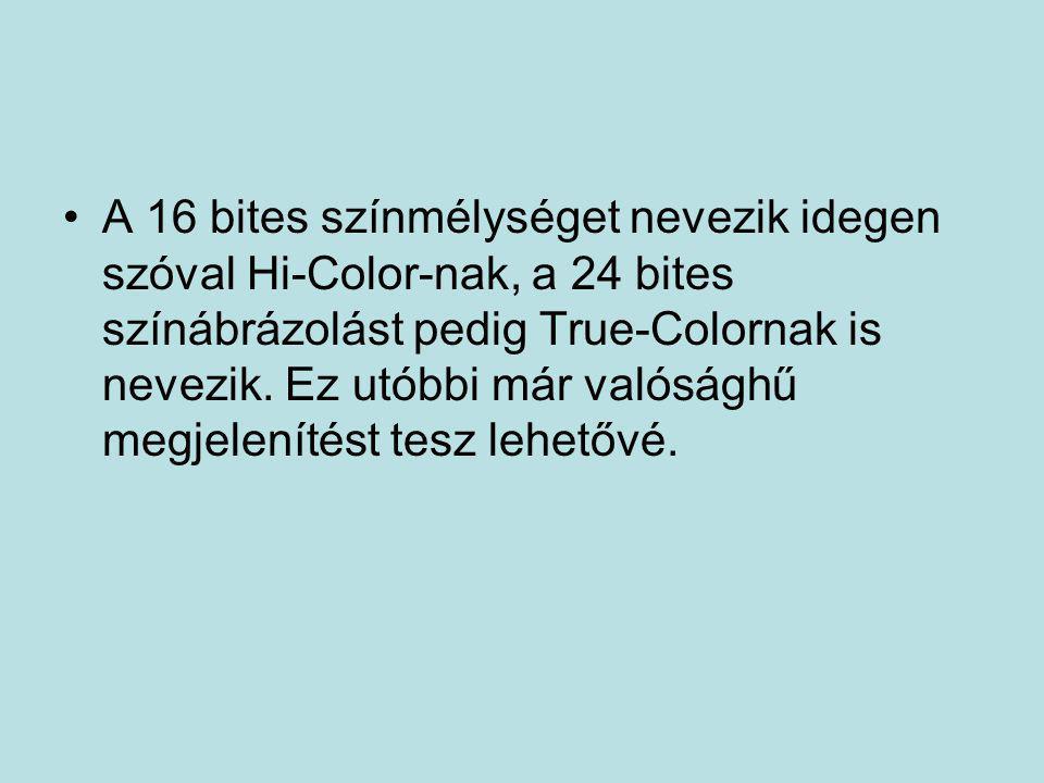 •A 16 bites színmélységet nevezik idegen szóval Hi-Color-nak, a 24 bites színábrázolást pedig True-Colornak is nevezik. Ez utóbbi már valósághű megjel
