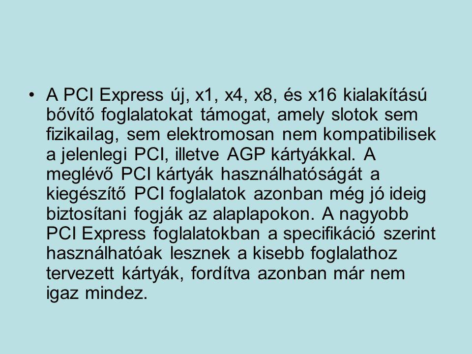 •A PCI Express új, x1, x4, x8, és x16 kialakítású bővítő foglalatokat támogat, amely slotok sem fizikailag, sem elektromosan nem kompatibilisek a jele