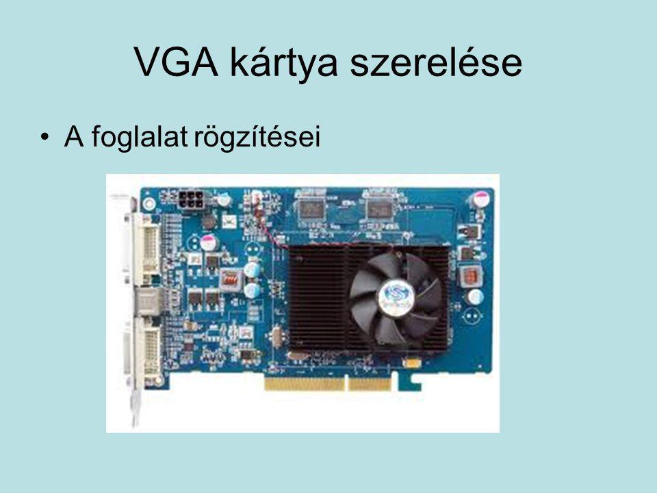 VGA kártya szerelése •A foglalat rögzítései