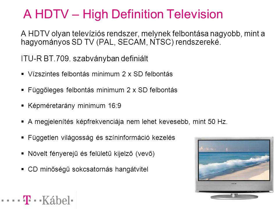 A HDTV – High Definition Television A HDTV olyan televíziós rendszer, melynek felbontása nagyobb, mint a hagyományos SD TV (PAL, SECAM, NTSC) rendszereké.