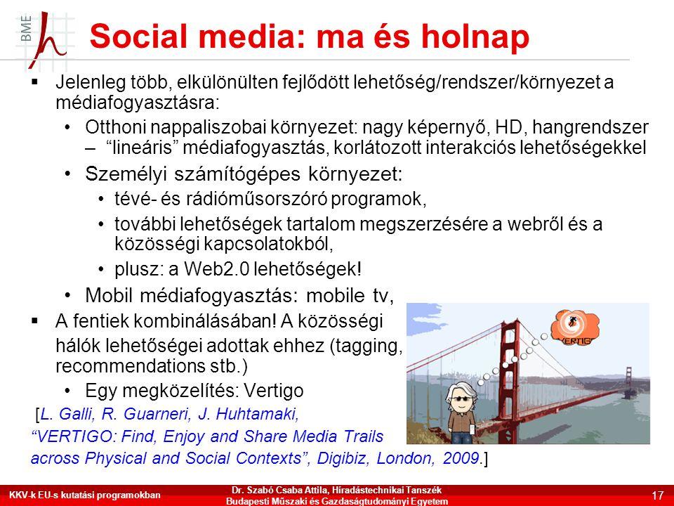 Social media: ma és holnap  Jelenleg több, elkülönülten fejlődött lehetőség/rendszer/környezet a médiafogyasztásra: •Otthoni nappaliszobai környezet: