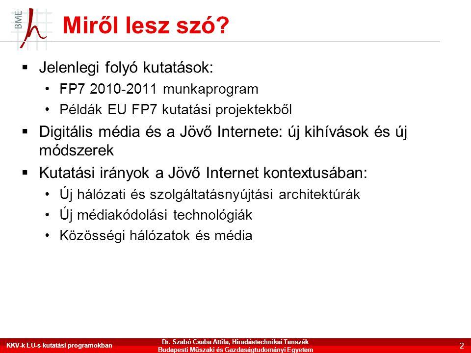 Miről lesz szó?  Jelenlegi folyó kutatások: •FP7 2010-2011 munkaprogram •Példák EU FP7 kutatási projektekből  Digitális média és a Jövő Internete: ú