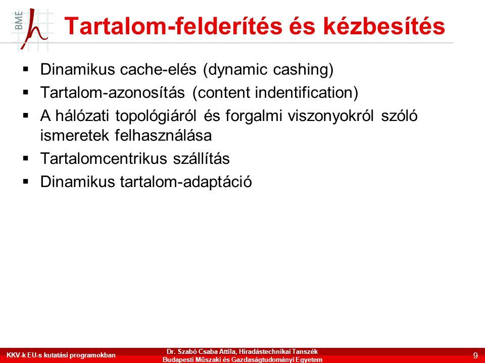 Tartalom-felderítés és kézbesítés  Dinamikus cache-elés (dynamic cashing)  Tartalom-azonosítás (content indentification)  A hálózati topológiáról é