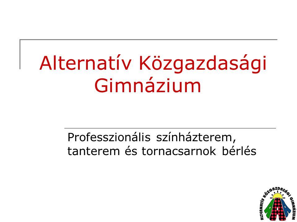 Alternatív Közgazdasági Gimnázium Professzionális színházterem, tanterem és tornacsarnok bérlés