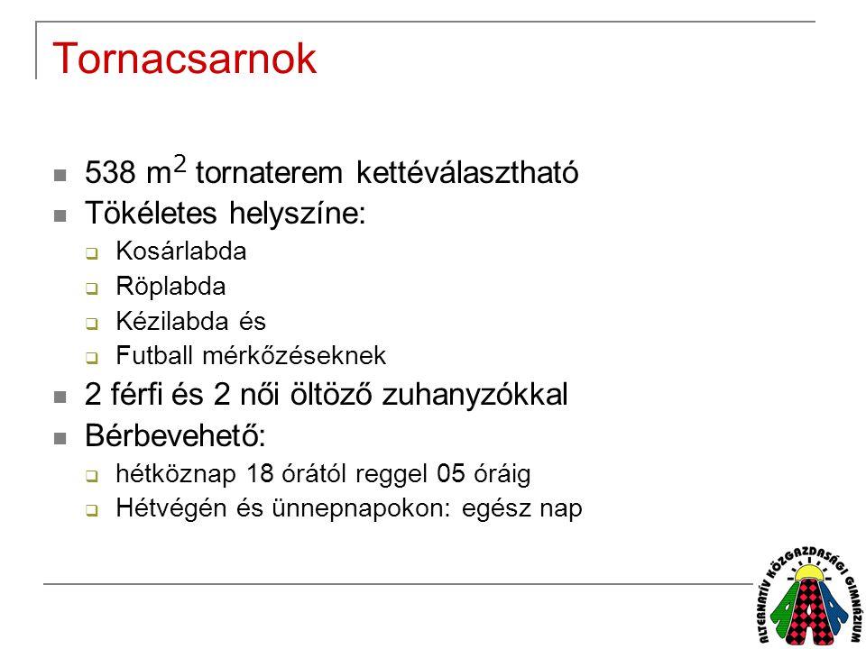 Tornacsarnok  538 m 2 tornaterem kettéválasztható  Tökéletes helyszíne:  Kosárlabda  Röplabda  Kézilabda és  Futball mérkőzéseknek  2 férfi és