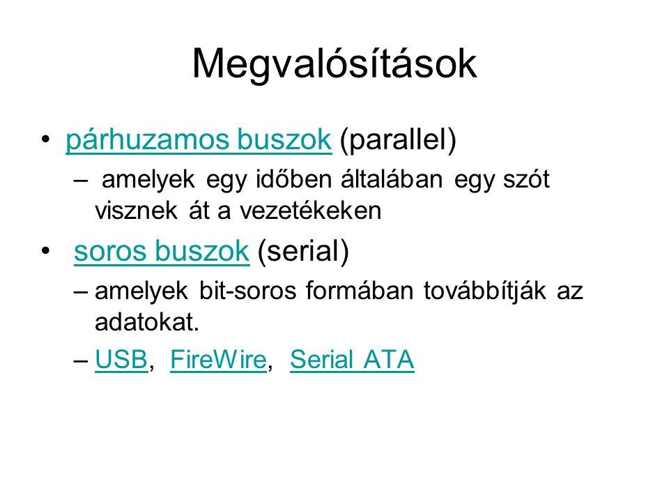 Megvalósítások •párhuzamos buszok (parallel)párhuzamos buszok – amelyek egy időben általában egy szót visznek át a vezetékeken • soros buszok (serial)