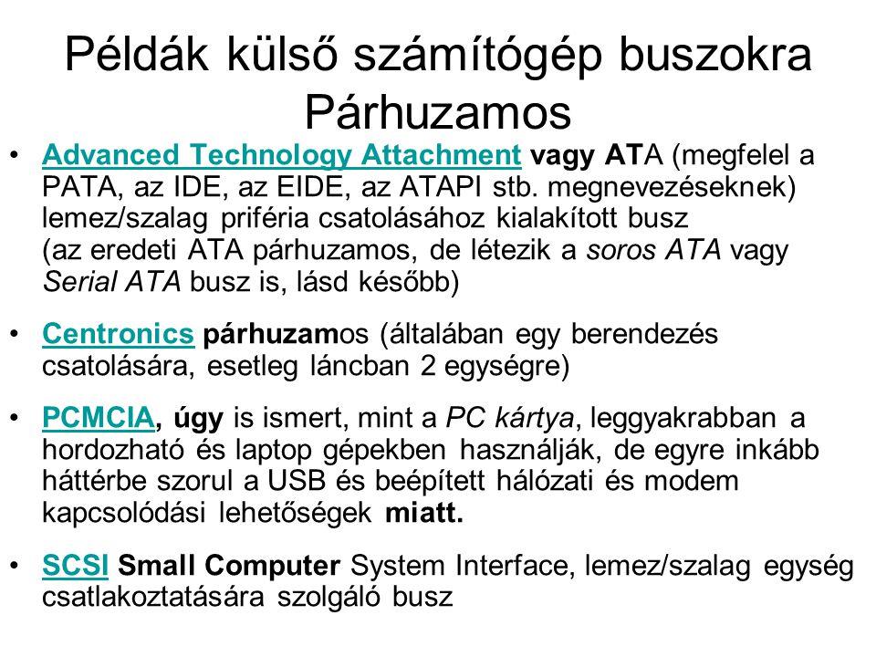 Példák külső számítógép buszokra Párhuzamos •Advanced Technology Attachment vagy ATA (megfelel a PATA, az IDE, az EIDE, az ATAPI stb. megnevezéseknek)