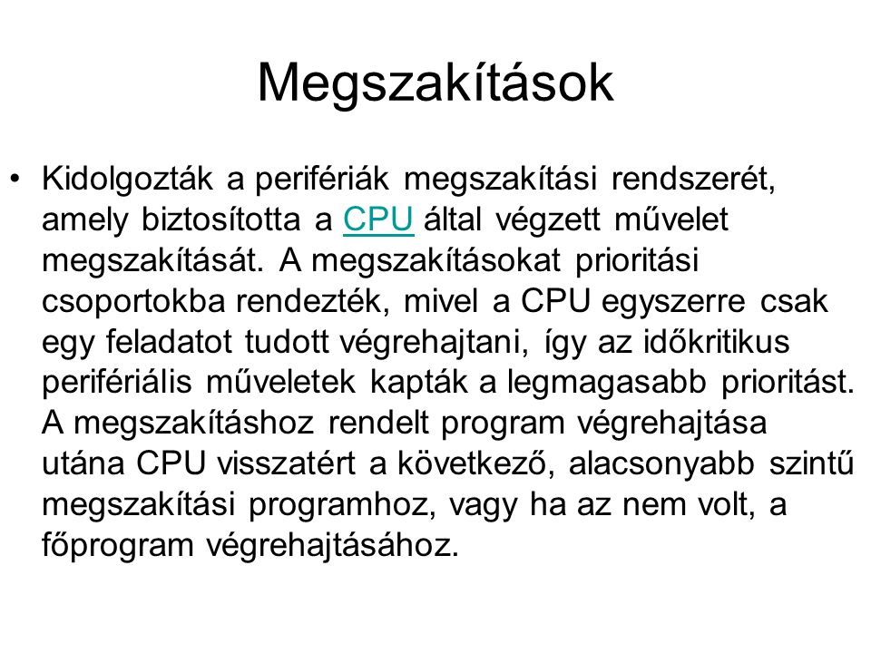 Megszakítások •Kidolgozták a perifériák megszakítási rendszerét, amely biztosította a CPU által végzett művelet megszakítását.